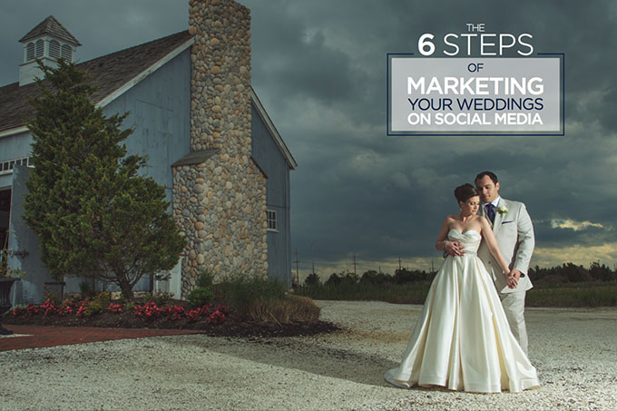 The 6 Steps of Marketing Your Weddings on Social Media