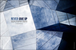 Never Give Up: The Art of Pushing Through When You Feel Like Giving Up