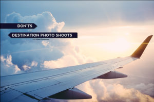 The Don'ts of Destination Photo Shoots